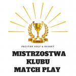 MISTRZOSTWA KLUBU MATCH PLAY